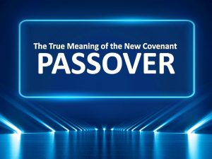 THE NEW COVENANT PASSOVER AND HEAVEN