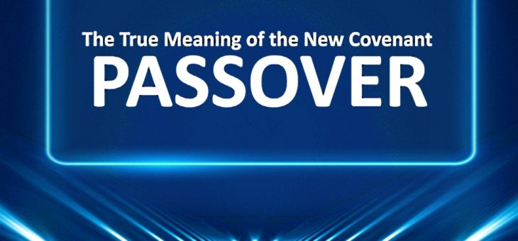 The true meaning of the New Covenant Passover-7 [WMSCOG]